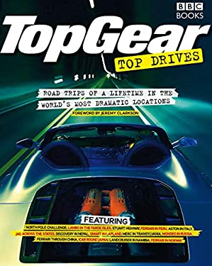 TopGear Top Drives: Road Trips of a Lifetime in the World's Most Dramatic Locations 9781846074646