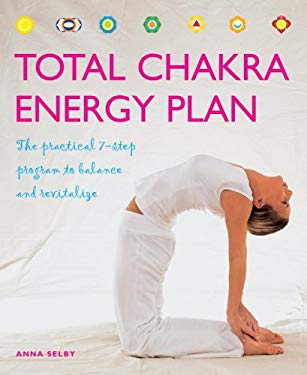 Total Chakra Energy Plan: The Practical 7-Step Program to Balance and Revitalize 9781844838554