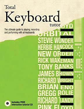 Total Keyboard Tutor: The Uitimate Guide to Playing, Recording and Performing with All Keyboards [With CD (Audio)] 9781847328038