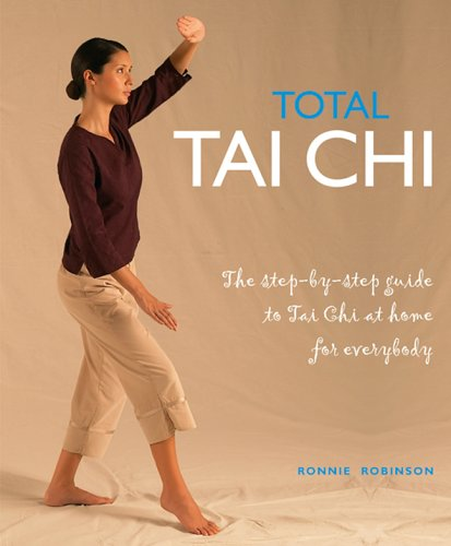 Total Tai Chi: The Step-By-Step Guide to Tai Chi at Home for Everybody 9781844832620