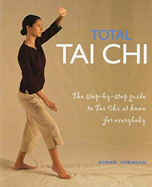 Total Tai Chi: The Step-By-Step Guide to Tai Chi at Home for Everybody 9781844837236