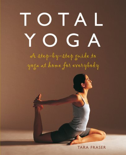 Total Yoga: A Step-By-Step Guide to Yoga at Home for Everybody 9781844834099