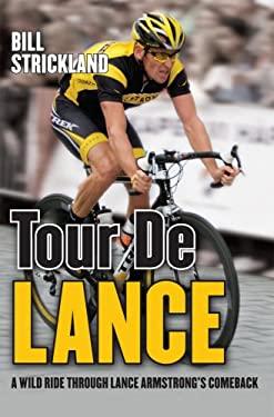 Tour De Lance: A Wild Ride Through Lance Armstrong's Comeback 9781845965686
