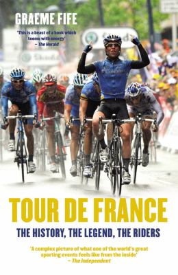 Tour de France: The History, the Legend, the Riders 9781845963224