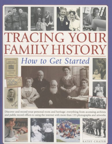 Tracing Your Family History: How to Get Started: Discover and Record Your Personal Roots and Heritage: Everything from Accessing Archives and Public R 9781844763269