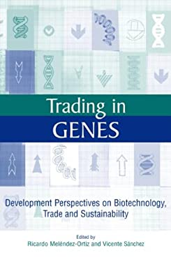 Trading in Genes: Development Perspectives on Biotechnology, Trade and Sustainability 9781844070275