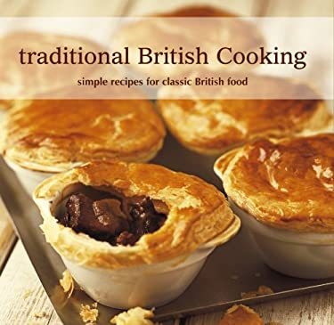 Traditional British Cooking: Simple Recipes for Classic British Food 9781845974879