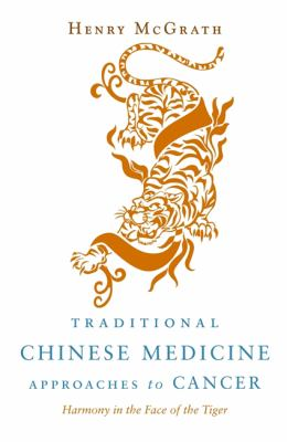 Traditional Chinese Medicine Approches to Cancer: Harmony in the Face of the Tiger 9781848190139