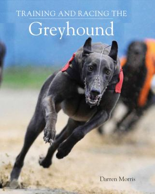 Training and Racing the Greyhound 9781847971043