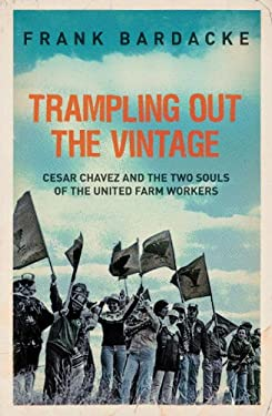 Trampling Out the Vintage: Cesar Chavez and the Two Souls of the United Farm Workers 9781844677184