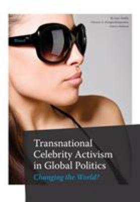 Transnational Celebrity Activism in Global Politics: Changing the World? 9781841503493
