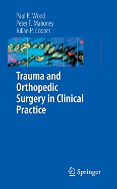 Trauma and Orthopedic Surgery in Clinical Practice 9781848003385