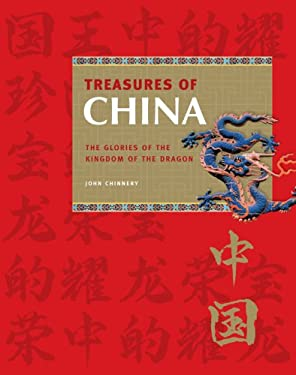 Treasures of China: The Glories of the Kingdom of the Dragon 9781844836215