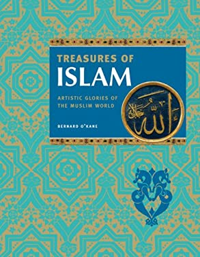 Treasures of Islam: Artistic Glories of the Muslim World 9781844834839