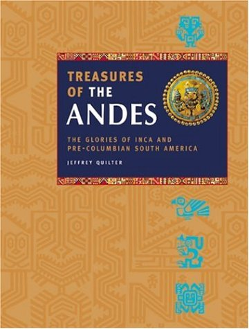 Treasures of the Andes: The Glories of Inca and Pre-Columbian South America 9781844831876