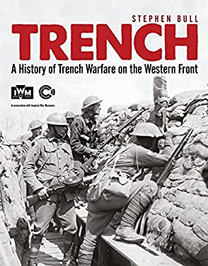 Trench: A History of Trench Warfare on the Western Front 9781846039379