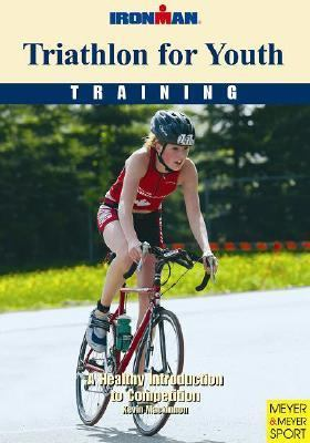 Triathlon for Youth: Training: A Healthy Introduction to Competition 9781841261102