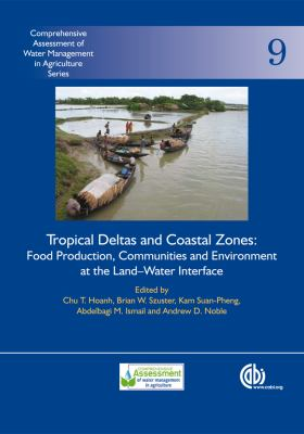 Tropical Deltas and Coastal Zones: Food Production, Communities and Environment at the Land-Water Interface 9781845936181