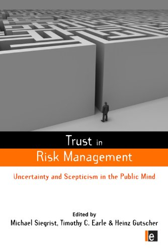 Trust in Risk Management: Uncertainty and Scepticism in the Public Mind 9781849711067