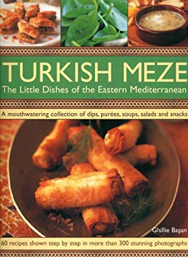 Turkish Meze: The Little Dishes of the Eastern Mediterranean: A Mouthwatering Collection of Dips, Purees, Soups, Salads and Snacks 9781844767090