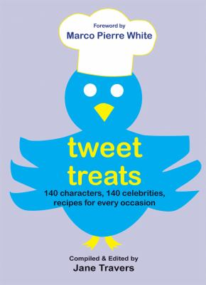 Tweet Treats: 140 Characters, 140 Celebrities, Recipes for Every Occasion! 9781847173027