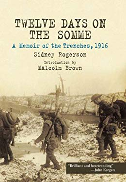 Twelve Days on the Somme: A Memoir of the Trenches, 1916 9781848325340