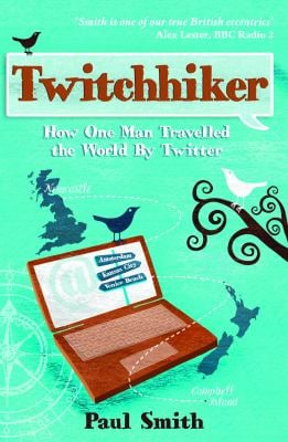 Twitchhiker: How One Man Travelled the World by Twitter 9781849530743