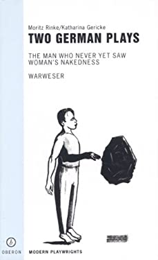 Two German Plays: The Man Who Never Yet Saw Woman's Nakedness/Warweser 9781840022292