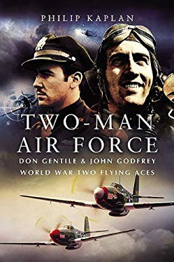 Two-Man Air Force: Don Gentile & John Godfrey: World War Two Flying Aces 9781844151776