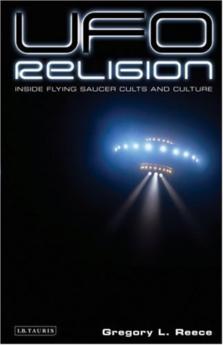 UFO Religion: Inside Flying Saucer Cults and Culture 9781845114510