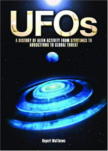 UFOs: A History of Alien Activity from Sightings to Abductions to Global Threat. Rupert Matthews 9781848371651