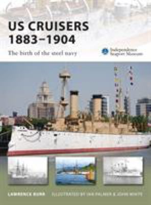 US Cruisers 1883-1904: The birth of the steel navy 9781846032677