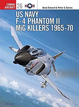 US Navy F-4 Phantom II MiG Killers: 1965-70 9781841761633
