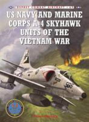 US Navy and Marine Corps A-4 Skyhawk Units of the Vietnam War 9781846031816