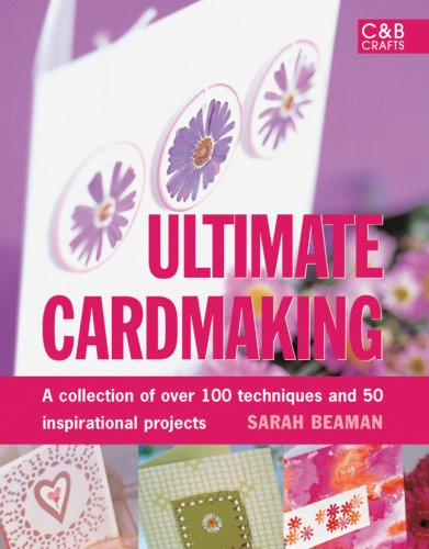 Ultimate Cardmaking: A Collection of Over 100 Techniques and 50 Inspirational Projects 9781843404385