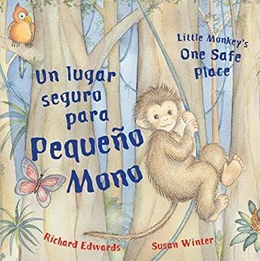 Un lugar seguro para Pequeno Mono/Little Monkey's One Safe Place Richard Edwards, Susan Winter and Esther Sarfatti