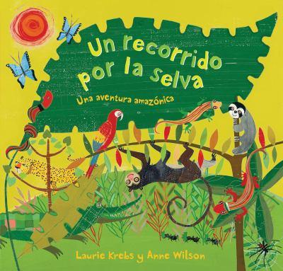 Un Recorrido Por la Selva: Una Aventura Amazonica = A Tour on the Jungle 9781846865510
