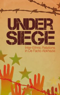 Under Siege: Inter-ethnic Relations in Abkhazia 9781849040204