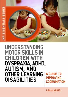Understanding Motor Skills in Children with Dyspraxia, Adhs, Autism, and Other Learning Disabilities: A Guide to Improving Coordination 9781843108658