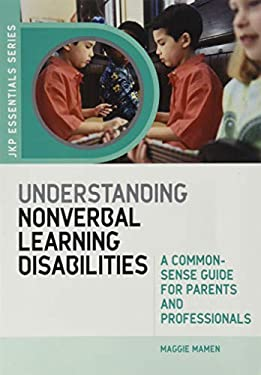 Understanding Nonverbal Learning Disabilities: A Common-Sense Guide for Parents and Professionals 9781843105930