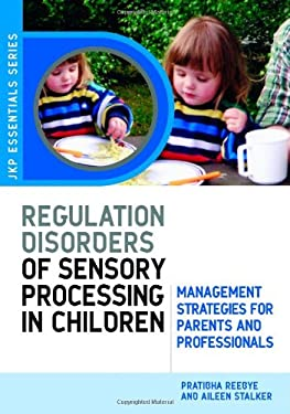 Understanding Regulation Disorders of Sensory Processing in Children: Management Strategies for Parents and Professionals 9781843105213