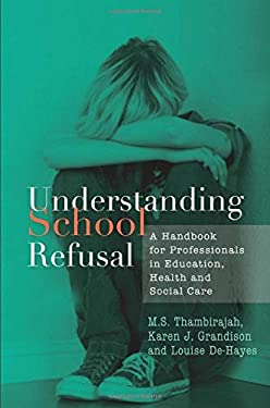 Understanding School Refusal: A Handbook for Professionals in Education, Health and Social Care 9781843105671