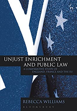 Unjust Enrichment and Public Law: A Comparative Study of England, France and the Eu 9781841134147