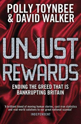 Unjust Rewards: Ending the Greed That Is Bankrupting Britain 9781847080967