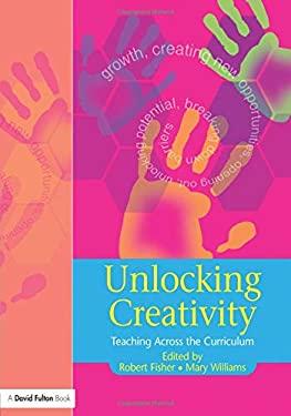 Unlocking Creativity: A Teacher's Guide to Creativity Across the Curriculum 9781843120926