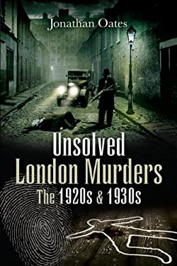 Unsolved London Murders: The 1920s and 1930s 9781845630751