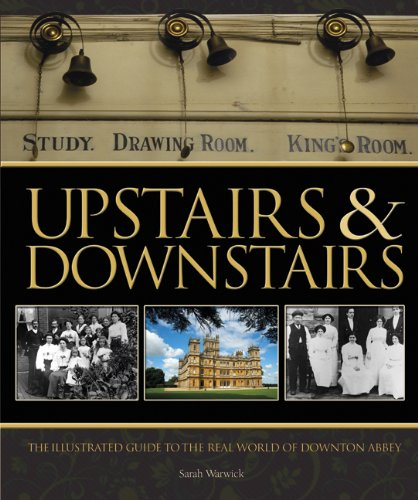 Upstairs & Downstairs: The Illustrated Guide to the Real World of Downton Abbey 9781847327901