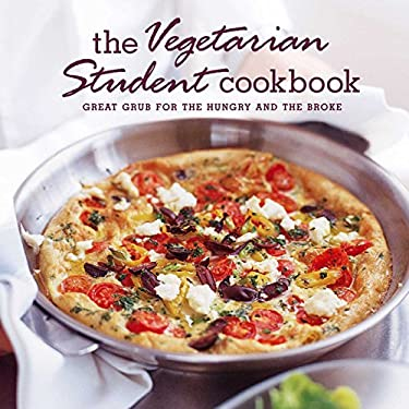 The Vegetarian Student Cookbook: Great Grub for the Hungry and the Broke 9781849750196