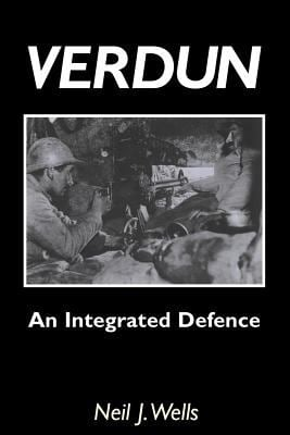 Verdun: An Integrated Defencean Outline of the French Fortifications of the Great War Based on a Detailed Review of the Defenc 9781845747152