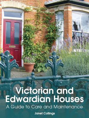 Victorian and Edwardian Houses: A Guide to Care and Maintenance. Janet Collings 9781847970572
